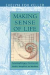 Keller E.F. — Making Sense of Life: Explaining Biological Development with Models, Metaphors, and Machines