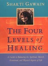 Gawain S. — The Four Levels of Healing: A Guide to Balancing the Spiritual, Mental, Emotional, and Physical Aspects of Life