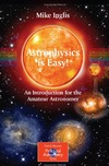 Inglis M. — Astrophysics Is Easy - An Introduction For The Amateur Astronomer