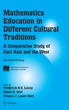 Frederick K.S. Leung, Klaus-D. Graf, Francis J. Lopez-Real — Mathematics Education in Different Cultural Traditions- A Comparative Study of East Asia and the West: The 13th ICMI Study