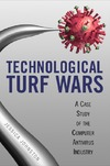 Johnston J. — Technological Turf Wars: A Case Study of the Computer Antivirus Industry