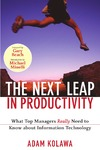 Kolawa A. — The Next Leap in Productivity: What Top Managers Really Need to Know about Information Technology