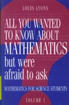 Lyons L. — All You Wanted to Know about Mathematics but Were Afraid to Ask - Mathematics for Science Students. Volume 1