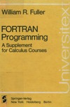 Fuller W.R. — FORTRAN programming: a supplement for calculus courses