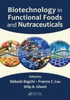 Debasis Bagchi, Francis C. Lau, Dilip K. Ghosh — Biotechnology in Functional Foods and Nutraceuticals