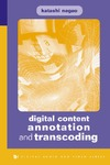 Nagao K. — Digital Content Annotation and Transcoding