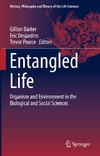 Pearce T., Barker G., Desjardins E. — Entangled Life: Organism and Environment in the Biological and Social Sciences