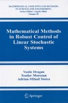 Vasile Dragan, Toader Morozan, Adrian-Mihail Stoica — Mathematical Methods in Robust Control of Linear Stochastic Systems (Mathematical Concepts and Methods in Science and Engineering)