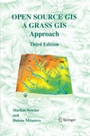 Markus Neteler, Helena Mitasova — Open Source GIS: A GRASS GIS Approach, Second Edition (The International Series in Engineering and Computer Science)