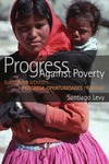 Levy S. — Progress against Poverty: Sustaining Mexico's Progresa-Oportunidades Program