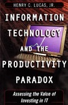 Lucas Jr. H. — Information Technology and the Productivity Paradox: Assessing the Value of Investing in IT