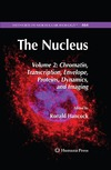 Hancock R. — The Nucleus: Chromatin, Transcription, Envelope, Proteins, Dynamics, and Imaging