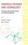 Haber H., Nelson E. — Particle Physics And Cosmology: The Quest For Physics Beyond The Standard Model(s)