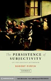 Pippin R.B. — The Persistence of Subjectivity: On the Kantian Aftermath