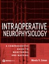 Simon M.V. — Intraoperative Neurophysiology: A Comprehensive Guide to Monitoring and Mapping