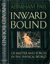 Pais A. — Inward Bound: Of Matter and Forces in the Physical World
