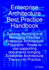 Handley J. — Enterprise Architecture Best Practice Handbook: Building, Running and Managing Effective Enterprise Architecture Programs - Ready to use supporting documents ... Enterprise Architecture Theory into Practice