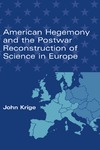 Krige J. — American Hegemony and the Postwar Reconstruction of Science in Europe (Transformations: Studies in the History of Science and Technology)