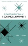 John J. Gilman — Chemistry and Physics of Mechanical Hardness (Wiley Series on Processing of Engineering Materials)