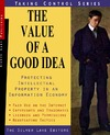 The Value of a Good Idea : Developing and Protecting Intellectual Property in an Information Age