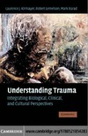 Laurence J. Kirmayer, Robert Lemelson, Mark Barad — Understanding Trauma: Integrating Biological, Clinical, and Cultural Perspectives