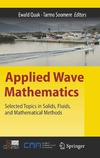 Quak E., Soomere T. — Applied Wave Mathematics: Selected Topics in Solids, Fluids, and Mathematical Methods