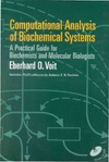 Eberhard O. Voit — Computational Analysis of Biochemical Systems: A Practical Guide for Biochemists and Molecular Biologists
