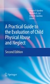 Giardino A., Lyn M., Giardino E. — A Practical Guide to the Evaluation of Child Physical Abuse and Neglect, Second Edition