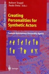 Trappl R., Petta P. — Creating Personalities for Synthetic Actors: Towards Autonomous Personality Agents (Lecture Notes in Computer Science)