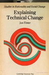 Elster J. — Explaining Technical Change: A Case Study in the Philosophy of Science (Studies in Rationality and Social Change)
