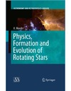 Maeder A. — Physics, Formation And Evolution Of Rotating Stars