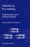 Radecka R., Zilic Z. — Verification by Error Modeling: Using Testing Techniques in Hardware Verification (Frontiers in Electronic Testing)