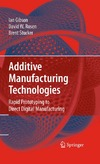 Ian Gibson, David W. Rosen, Brent Stucker — Additive Manufacturing Technologies: Rapid Prototyping to Direct Digital Manufacturing