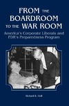Holl R. — From the Boardroom to the War Room: America's Corporate Liberals and FDR's Preparedness Program