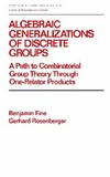 Fine B., Rosenberger G. — Algebraic Generalizations of Discrete Groups: A Path to Combinatorial Group Theory Through One-Relator Products