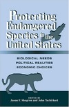 Shogren J.F., Tschirhart J. — Protecting Endangered Species in the United States: Biological Needs, Political Realities, Economic Choices