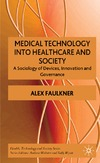 Faulkner A. — Medical Technology in Healthcare and Society: A Sociology of Devices, Innovation and Governance