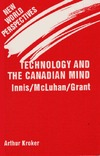 Kroker A. — Technology and the Canadian Mind: Innis McLuhan Grant