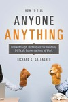 Gallagher R.S. — How to Tell Anyone Anything: Breakthrough Techniques for Handling Difficult Conversations at Work