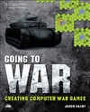 Darby J. — Going to War: Creating Computer War Games