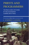 Lansing J.S. — Priests and Programmers: Technologies of Power in the Engineered Landscape of Bali