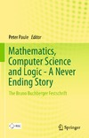 Paule P. — Mathematics, Computer Science and Logic - A Never Ending Story: The Bruno Buchberger Festschrift