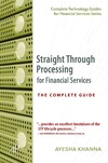 Khanna A. — Straight Through Processing for Financial Services: The Complete Guide (Complete Technology Guides for Financial Services)