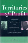 Fields G.B. — Territories of Profit: Communications, Capitalist Development, and the Innovative Enterprises of G. F. Swift and Dell Computer
