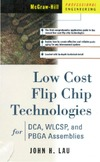 Lau J. — Low Cost Flip Chip Technologies for DCA, WLCSP, and PBGA Assemblies