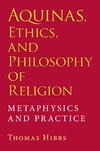 Hibbs T.S. — Aquinas, Ethics, and Philosophy of Religion: Metaphysics and Practice