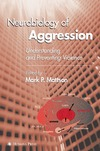 Mattson M. — Neurobiology of Aggression: Understanding and Preventing Violence (Contemporary Neuroscience)