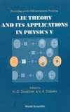Doebner H. D., Dobrev V. K., Doebner H. D. — Proceedings Of The Fifth International Workshop:Lie Theory And It's Applications In Physics V (Vol 5)
