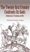 Hawkin D. — The Twenty-First Century Confronts Its Gods: Globalization, Technology, and War