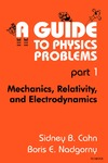 Cahn S. — A Guide to Physics Problems : Part 1: Mechanics, Relativity, and Electrodynamics (The Language of Science)